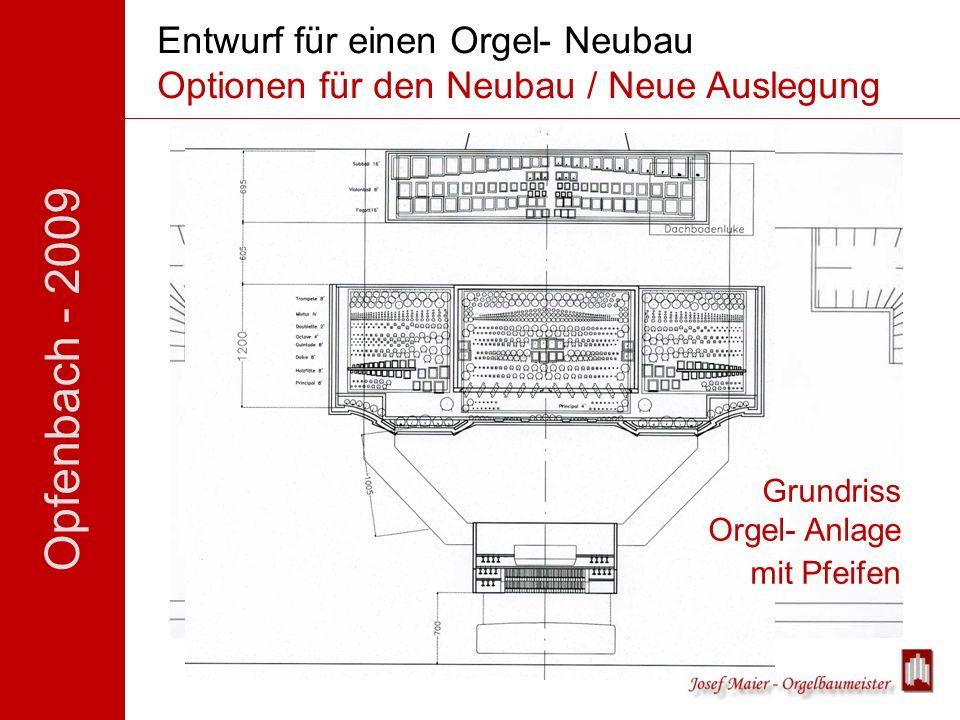 Opfenbach - 2009 Entwurf für einen Orgel- Neubau Optionen für den Neubau / Neue Auslegung Grundriss Orgel- Anlage mit Pfeifen