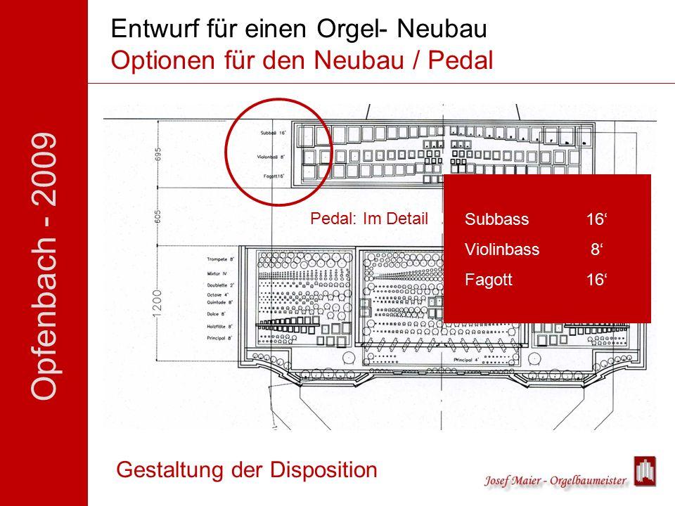 Opfenbach - 2009 Entwurf für einen Orgel- Neubau Optionen für den Neubau / Pedal Gestaltung der Disposition Pedal: Im Detail Subbass 16' Violinbass 8' Fagott16'