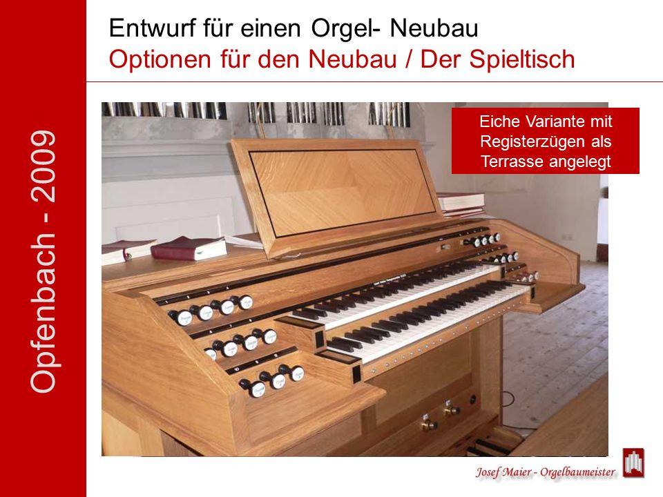 Opfenbach - 2009 Entwurf für einen Orgel- Neubau Optionen für den Neubau / Der Spieltisch Eiche Variante mit Registerzügen als Terrasse angelegt