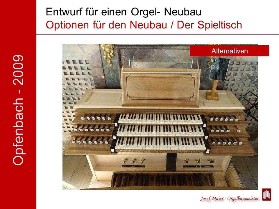 Opfenbach - 2009 Entwurf für einen Orgel- Neubau Optionen für den Neubau / Der Spieltisch Alternativen