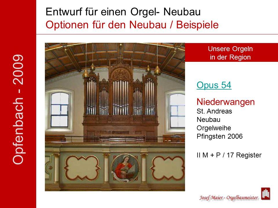 Opfenbach - 2009 Unsere Orgeln in der Region Entwurf für einen Orgel- Neubau Optionen für den Neubau / Beispiele Opus 54 Niederwangen St.