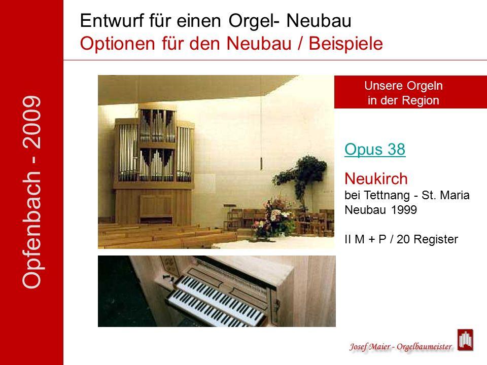 Opfenbach - 2009 Entwurf für einen Orgel- Neubau Optionen für den Neubau / Beispiele Unsere Orgeln in der Region Opus 38 Neukirch bei Tettnang - St.