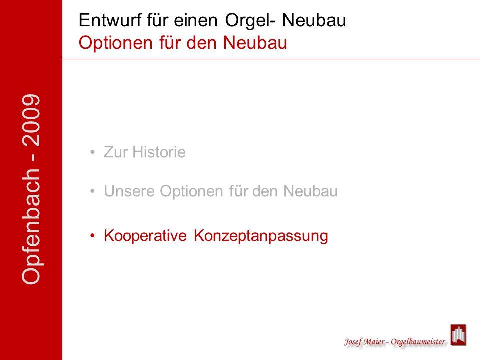 Opfenbach - 2009 Entwurf für einen Orgel- Neubau Optionen für den Neubau Zur Historie Unsere Optionen für den Neubau Kooperative Konzeptanpassung