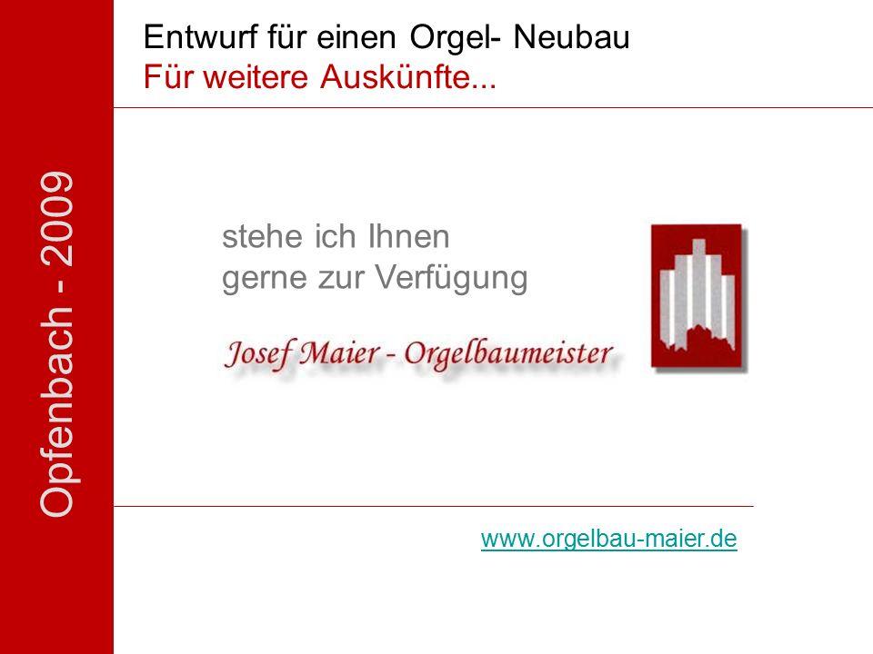 Opfenbach - 2009 Entwurf für einen Orgel- Neubau stehe ich Ihnen gerne zur Verfügung Ihr www.orgelbau-maier.de Für weitere Auskünfte...