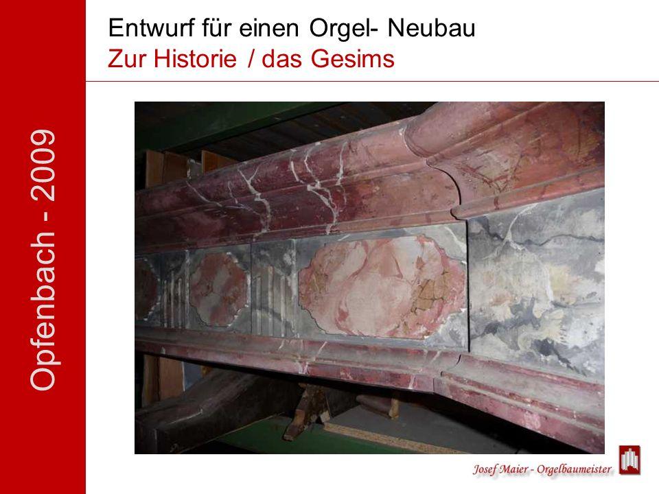 Opfenbach - 2009 Entwurf für einen Orgel- Neubau Zur Historie / das Gesims