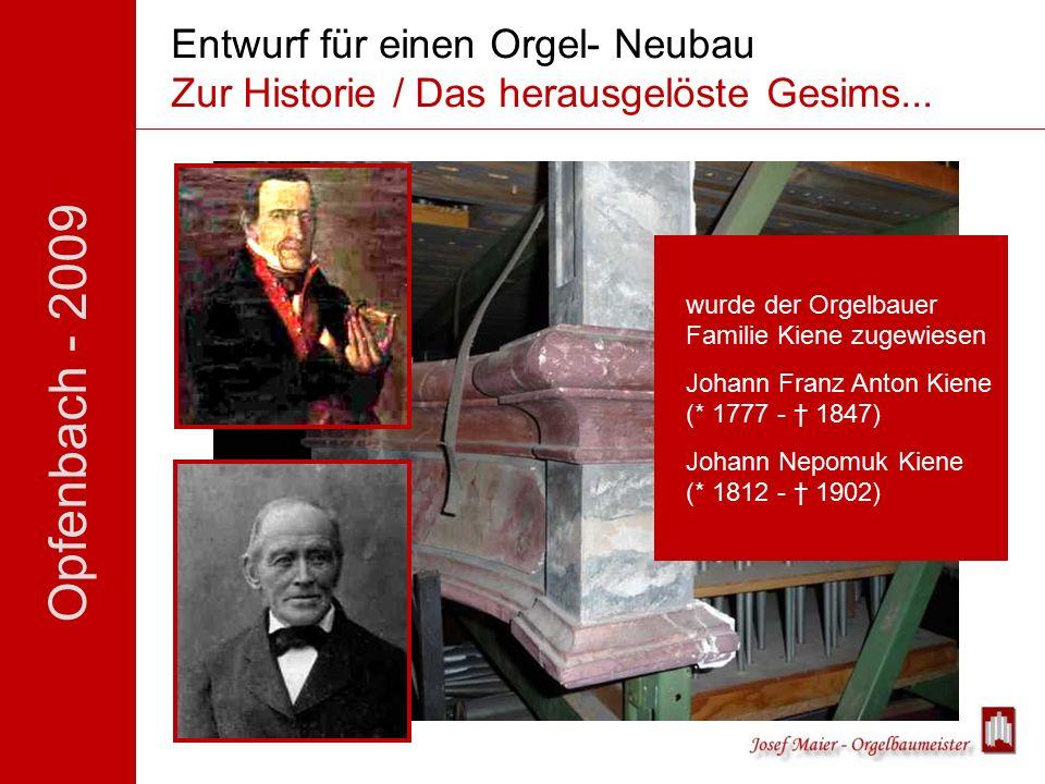 Opfenbach - 2009 Entwurf für einen Orgel- Neubau Zur Historie / Das herausgelöste Gesims...