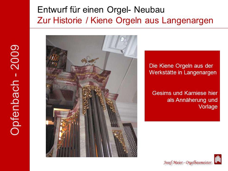 Opfenbach - 2009 Entwurf für einen Orgel- Neubau Zur Historie / Kiene Orgeln aus Langenargen Die Kiene Orgeln aus der Werkstätte in Langenargen Gesims und Karniese hier als Annäherung und Vorlage