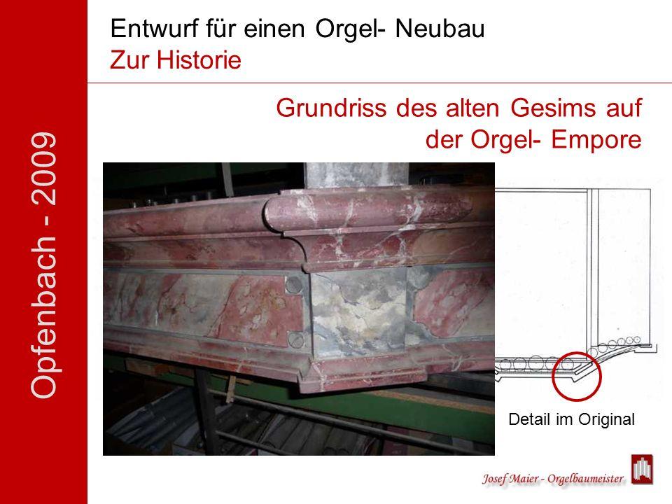 Opfenbach - 2009 Entwurf für einen Orgel- Neubau Zur Historie Näher betrachtet Detail im Original Grundriss des alten Gesims auf der Orgel- Empore