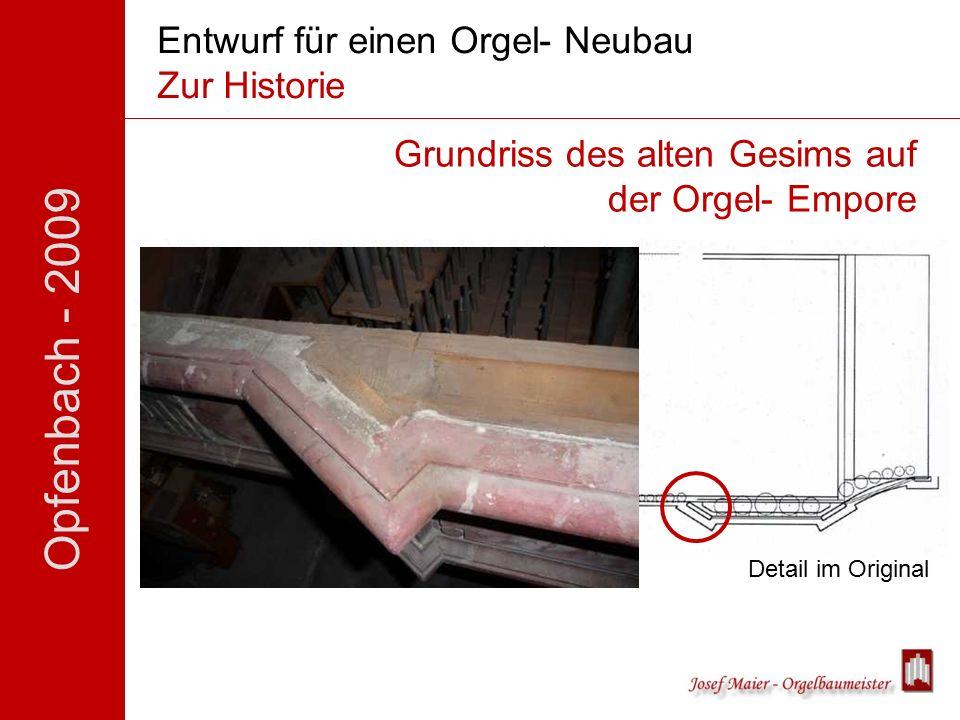 Opfenbach - 2009 Entwurf für einen Orgel- Neubau Zur Historie Grundriss des alten Gesims auf der Orgel- Empore Detail im Original
