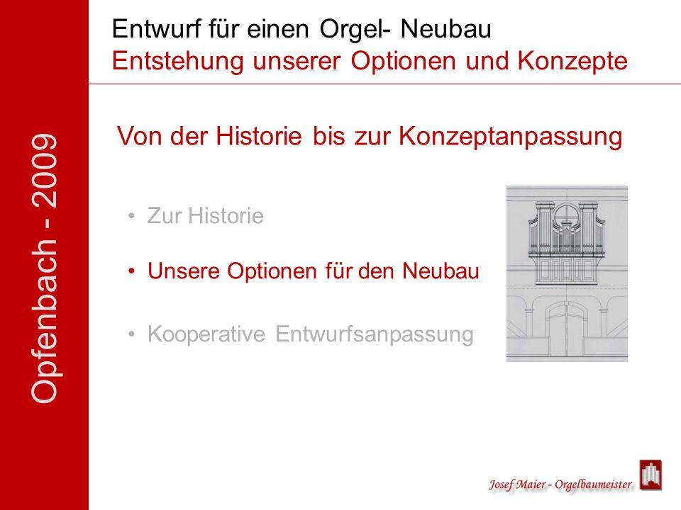 Opfenbach - 2009 Entwurf für einen Orgel- Neubau Entstehung unserer Optionen und Konzepte Von der Historie bis zur Konzeptanpassung Zur Historie Unsere Optionen für den Neubau Kooperative Entwurfsanpassung