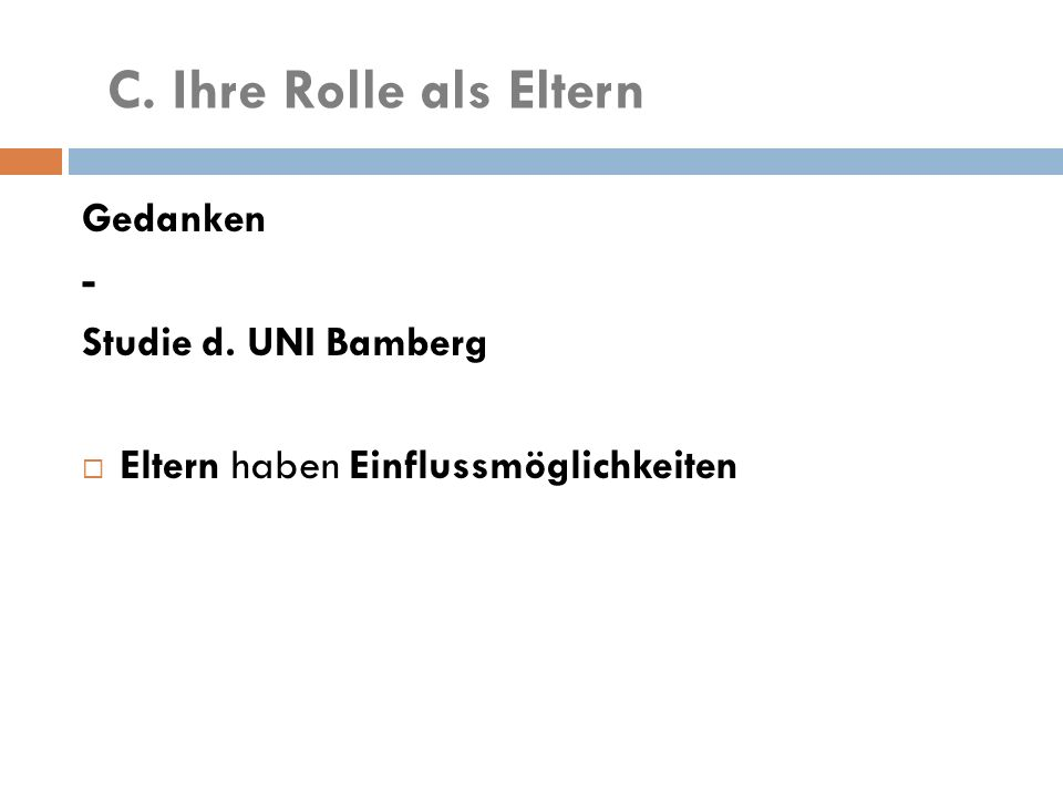 Gedanken - Studie d. UNI Bamberg  Eltern haben Einflussmöglichkeiten C. Ihre Rolle als Eltern