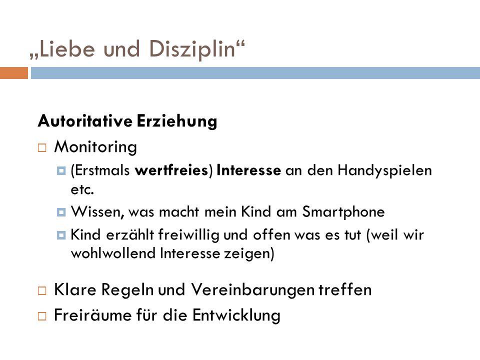 """Liebe und Disziplin Autoritative Erziehung  Monitoring  (Erstmals wertfreies) Interesse an den Handyspielen etc."