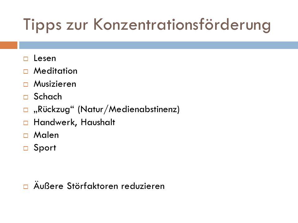 """Tipps zur Konzentrationsförderung  Lesen  Meditation  Musizieren  Schach  """"Rückzug (Natur/Medienabstinenz)  Handwerk, Haushalt  Malen  Sport  Äußere Störfaktoren reduzieren"""