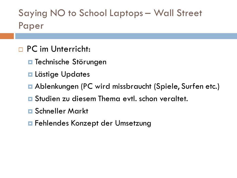 Saying NO to School Laptops – Wall Street Paper  PC im Unterricht:  Technische Störungen  Lästige Updates  Ablenkungen (PC wird missbraucht (Spiele, Surfen etc.)  Studien zu diesem Thema evtl.