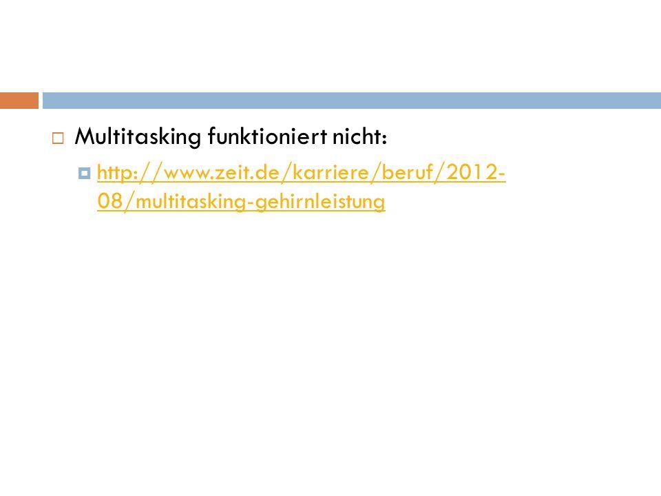  Multitasking funktioniert nicht:  http://www.zeit.de/karriere/beruf/2012- 08/multitasking-gehirnleistung http://www.zeit.de/karriere/beruf/2012- 08/multitasking-gehirnleistung
