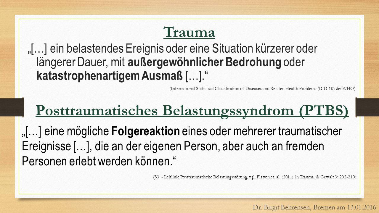 """Trauma """"[…] ein belastendes Ereignis oder eine Situation kürzerer oder längerer Dauer, mit außergewöhnlicher Bedrohung oder katastrophenartigem Ausmaß"""
