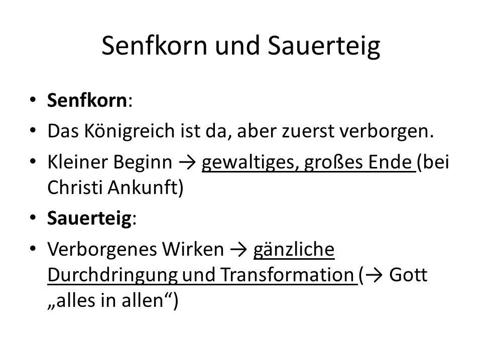 Senfkorn und Sauerteig Senfkorn: Das Königreich ist da, aber zuerst verborgen.