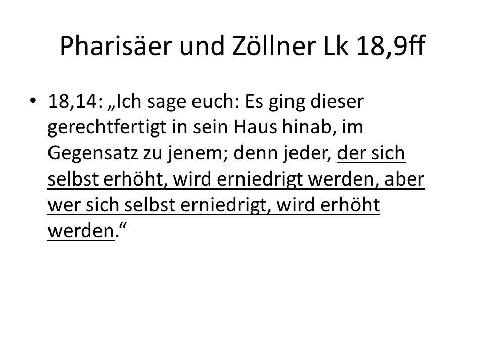 """Pharisäer und Zöllner Lk 18,9ff 18,14: """"Ich sage euch: Es ging dieser gerechtfertigt in sein Haus hinab, im Gegensatz zu jenem; denn jeder, der sich selbst erhöht, wird erniedrigt werden, aber wer sich selbst erniedrigt, wird erhöht werden."""