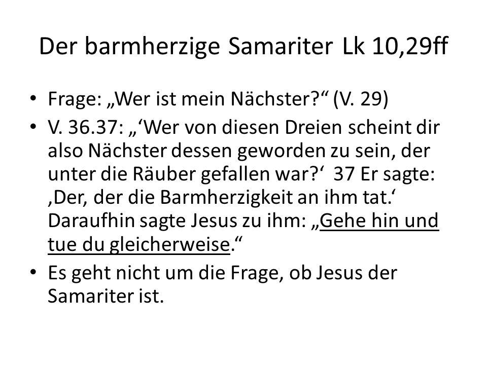 """Der barmherzige Samariter Lk 10,29ff Frage: """"Wer ist mein Nächster? (V."""