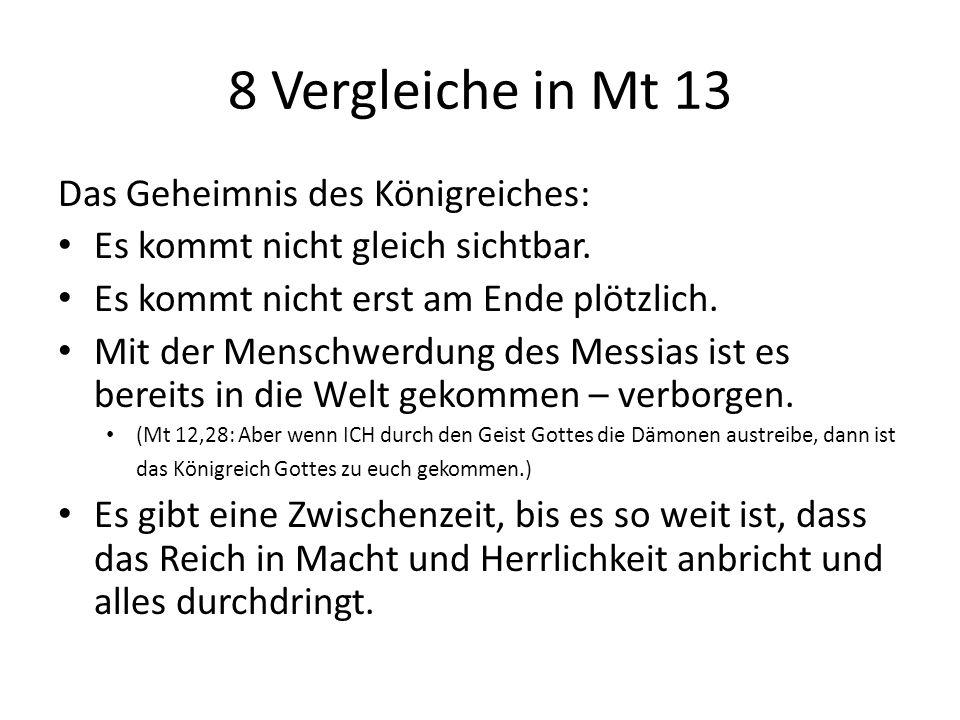 8 Vergleiche in Mt 13 Das Geheimnis des Königreiches: Es kommt nicht gleich sichtbar.
