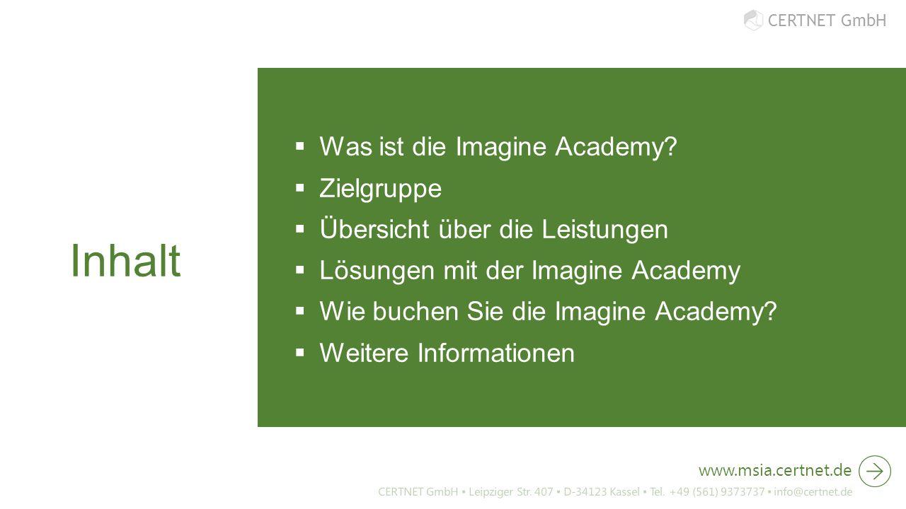 CERTNET GmbH Inhalt  Was ist die Imagine Academy?  Zielgruppe  Übersicht über die Leistungen  Lösungen mit der Imagine Academy  Wie buchen Sie di