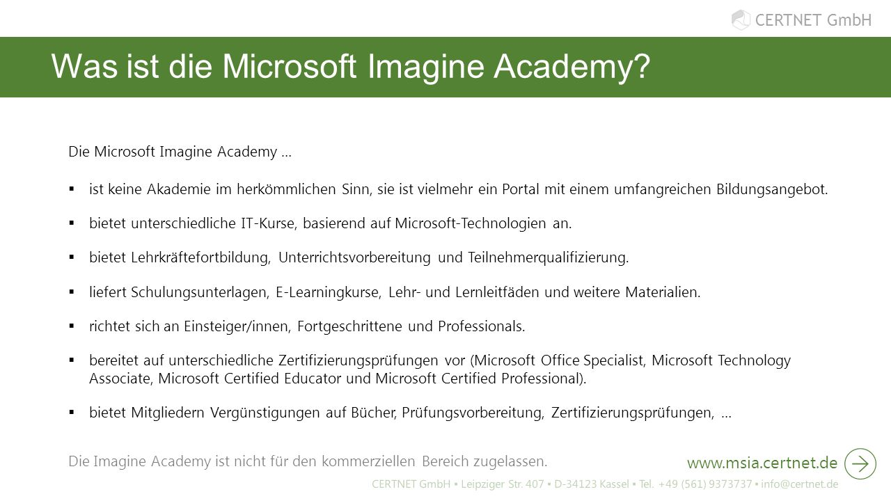 CERTNET GmbH Was ist die Microsoft Imagine Academy? Die Microsoft Imagine Academy …  ist keine Akademie im herkömmlichen Sinn, sie ist vielmehr ein P