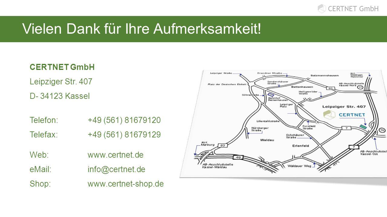 CERTNET GmbH Vielen Dank für Ihre Aufmerksamkeit! CERTNET GmbH Leipziger Str. 407 D- 34123 Kassel Telefon:+49 (561) 81679120 Telefax:+49 (561) 8167912