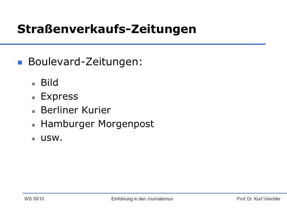Straßenverkaufs-Zeitungen Boulevard-Zeitungen: Bild Express Berliner Kurier Hamburger Morgenpost usw. Prof. Dr. Kurt WeichlerEinführung in den Journal