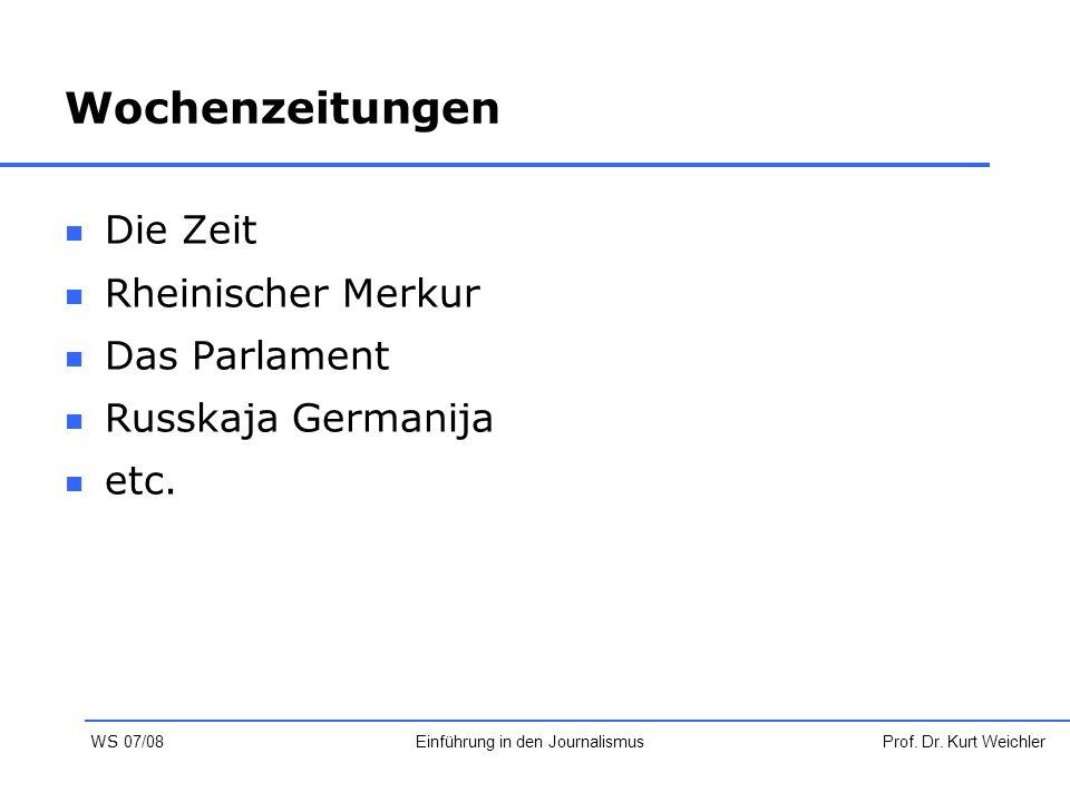 Wochenzeitungen Die Zeit Rheinischer Merkur Das Parlament Russkaja Germanija etc. Prof. Dr. Kurt WeichlerEinführung in den Journalismus WS 07/08