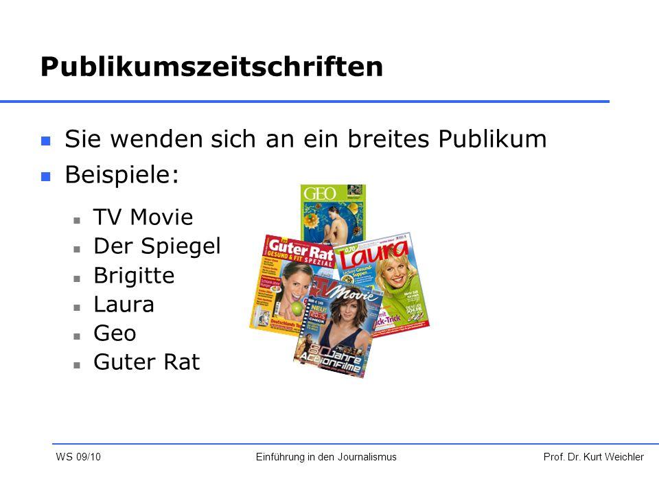Publikumszeitschriften Sie wenden sich an ein breites Publikum Beispiele: TV Movie Der Spiegel Brigitte Laura Geo Guter Rat Prof. Dr. Kurt WeichlerEin