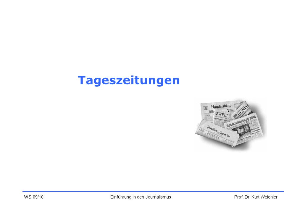 Definition Tageszeitungen sind Druckschriften, die aktuelles Geschehen in kurzer, regelmäßiger Folge an eine breite Öffentlichkeit vermitteln Hauptmerkmale: Aktualität Periodizität Universalität Publizität Prof.