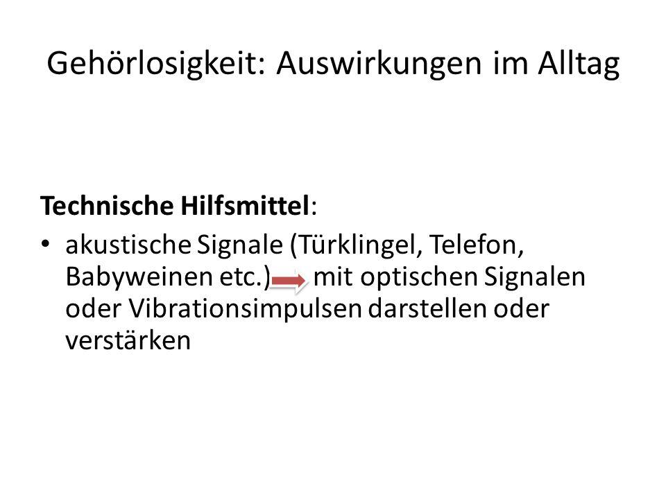 Gehörlosigkeit: Auswirkungen im Alltag Technische Hilfsmittel: akustische Signale (Türklingel, Telefon, Babyweinen etc.) mit optischen Signalen oder V