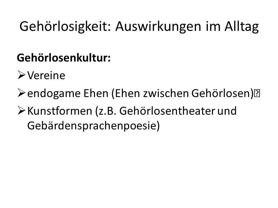 Gehörlosenkultur:  Vereine  endogame Ehen (Ehen zwischen Gehörlosen)Š  Kunstformen (z.B.