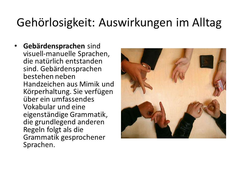 Gehörlosigkeit: Auswirkungen im Alltag Seit 2002 ist die Gebärdensprache in Deutschland als Sprache anerkannt Gehörlose haben jetzt ein Recht auf einen Dolmetscher