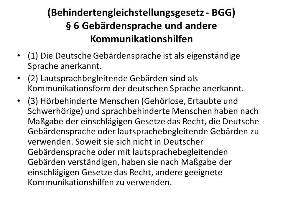 (Behindertengleichstellungsgesetz - BGG) § 6 Gebärdensprache und andere Kommunikationshilfen (1) Die Deutsche Gebärdensprache ist als eigenständige Sp