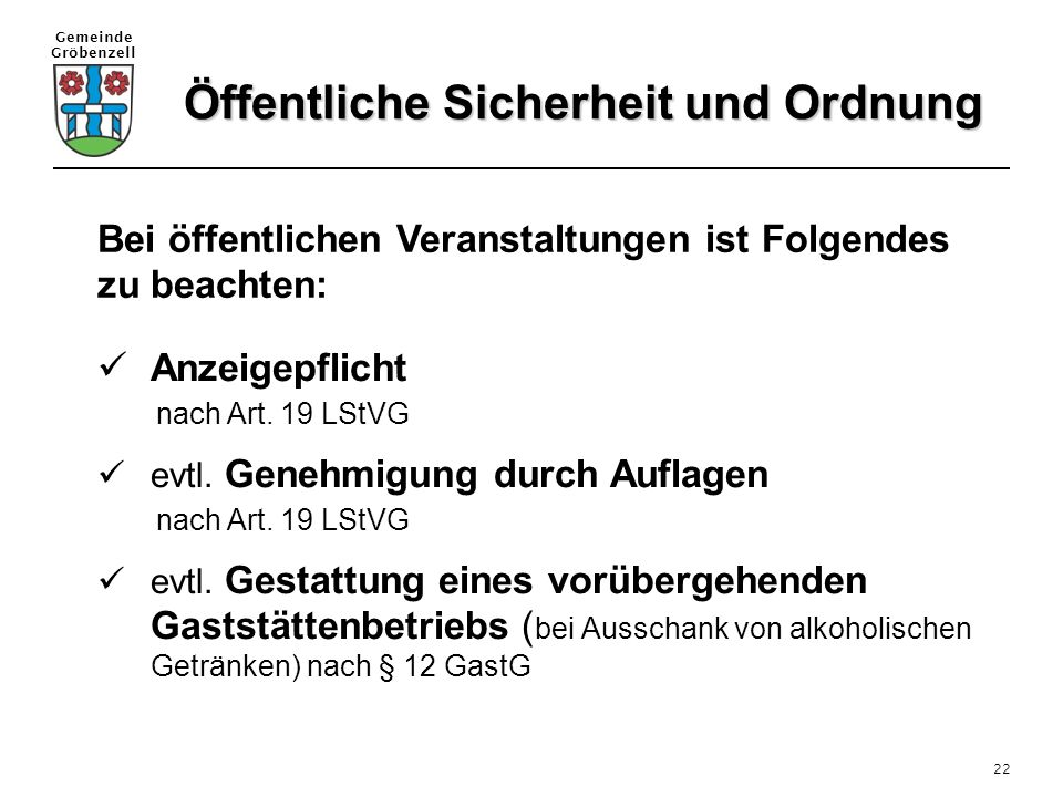Gemeinde Gröbenzell 22 Bei öffentlichen Veranstaltungen ist Folgendes zu beachten: Anzeigepflicht nach Art. 19 LStVG evtl. Genehmigung durch Auflagen
