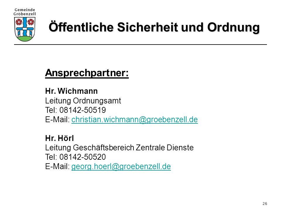 Gemeinde Gröbenzell 26 Ansprechpartner: Hr. Wichmann Leitung Ordnungsamt Tel: 08142-50519 E-Mail: christian.wichmann@groebenzell.dechristian.wichmann@