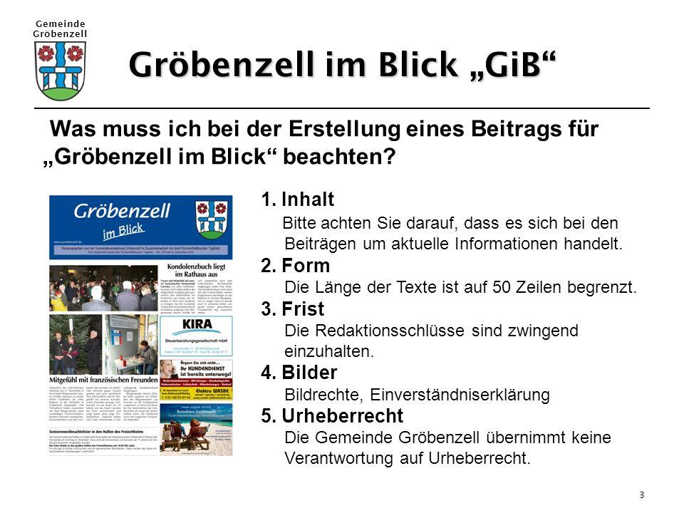 """Gemeinde Gröbenzell 3 Gröbenzell im Blick """"GiB"""" Was muss ich bei der Erstellung eines Beitrags für """"Gröbenzell im Blick"""" beachten? 1. Inhalt Bitte ach"""