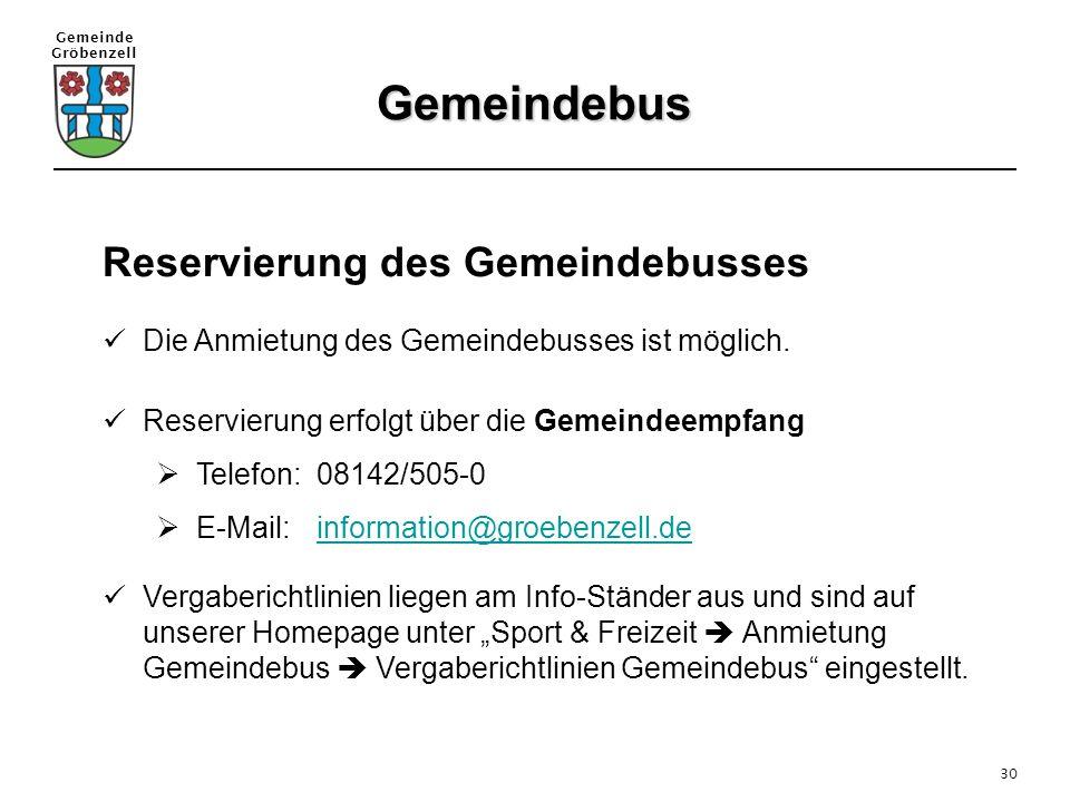Gemeinde Gröbenzell 30 Reservierung des Gemeindebusses Die Anmietung des Gemeindebusses ist möglich. Reservierung erfolgt über die Gemeindeempfang  T