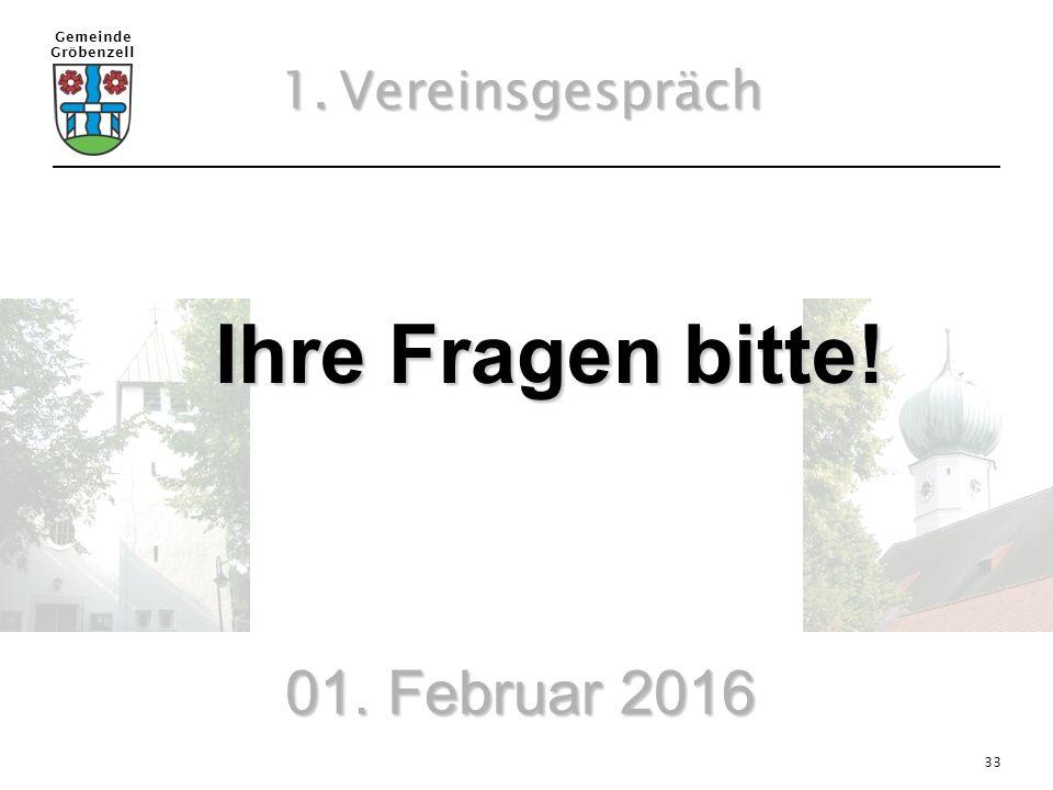 Gemeinde Gröbenzell 33 01. Februar 2016 Ihre Fragen bitte! Ihre Fragen bitte! 1.Vereinsgespräch