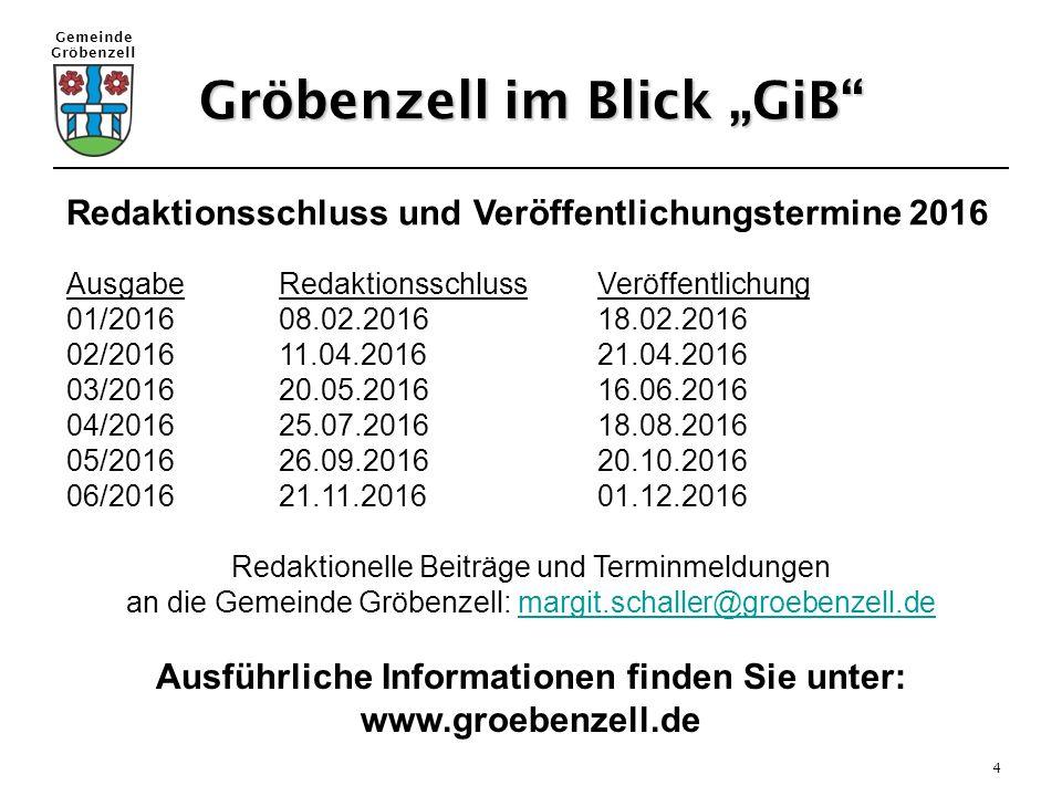 """Gemeinde Gröbenzell 4 Gröbenzell im Blick """"GiB"""" Redaktionsschluss und Veröffentlichungstermine 2016 AusgabeRedaktionsschlussVeröffentlichung 01/201608"""