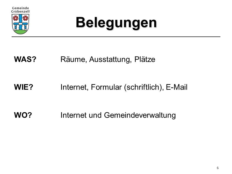 Gemeinde Gröbenzell 6 Belegungen WAS?Räume, Ausstattung, Plätze WIE?Internet, Formular (schriftlich), E-Mail WO?Internet und Gemeindeverwaltung