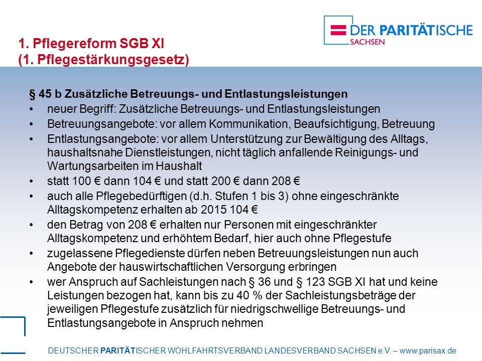 DEUTSCHER PARITÄTISCHER WOHLFAHRTSVERBAND LANDESVERBAND SACHSEN e.V. – www.parisax.de 1. Pflegereform SGB XI (1. Pflegestärkungsgesetz) § 45 b Zusätzl