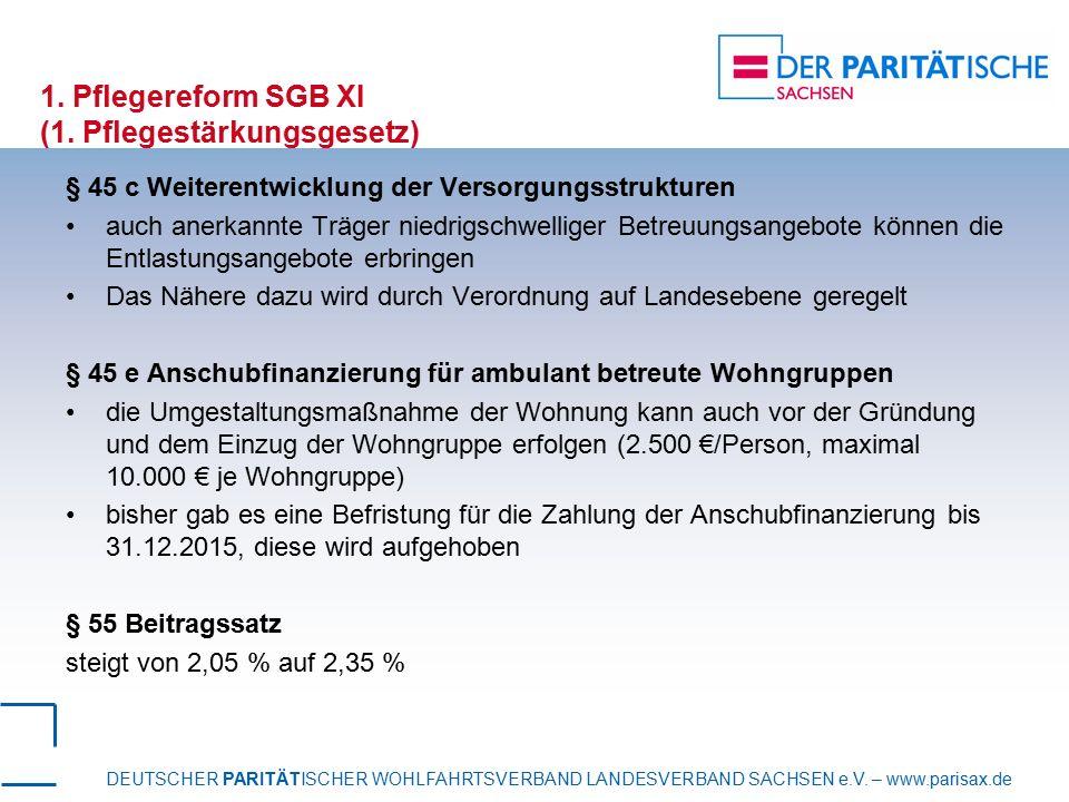 DEUTSCHER PARITÄTISCHER WOHLFAHRTSVERBAND LANDESVERBAND SACHSEN e.V. – www.parisax.de 1. Pflegereform SGB XI (1. Pflegestärkungsgesetz) § 45 c Weitere