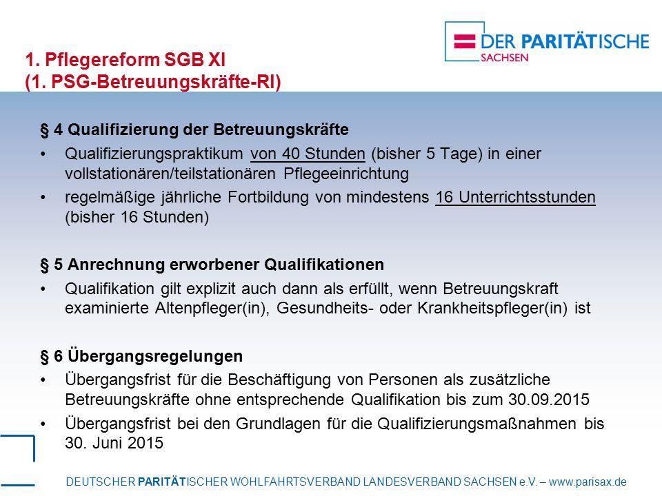 DEUTSCHER PARITÄTISCHER WOHLFAHRTSVERBAND LANDESVERBAND SACHSEN e.V. – www.parisax.de 1. Pflegereform SGB XI (1. PSG-Betreuungskräfte-Rl) § 4 Qualifiz
