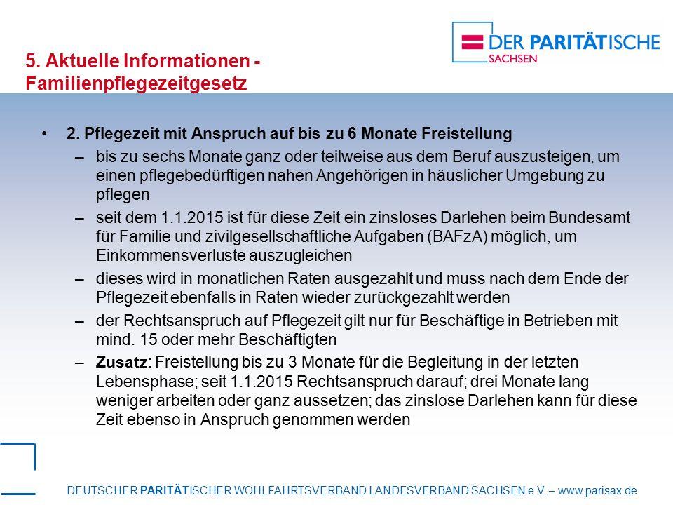 DEUTSCHER PARITÄTISCHER WOHLFAHRTSVERBAND LANDESVERBAND SACHSEN e.V. – www.parisax.de 5. Aktuelle Informationen - Familienpflegezeitgesetz 2. Pflegeze