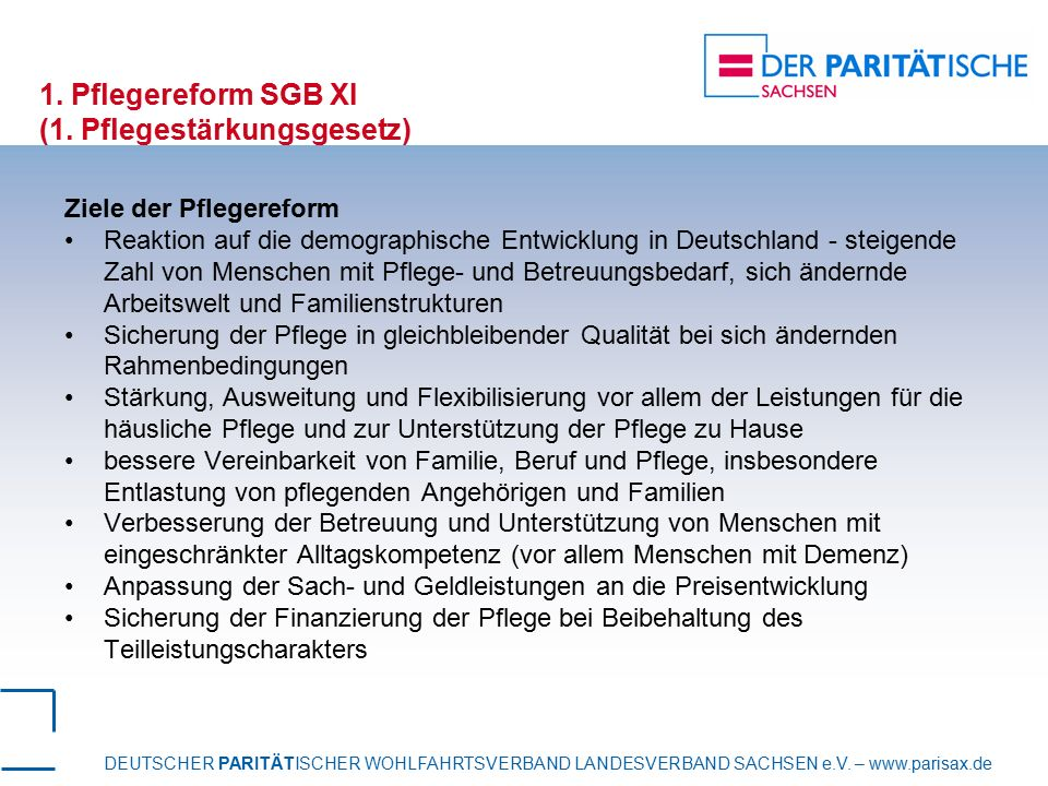 DEUTSCHER PARITÄTISCHER WOHLFAHRTSVERBAND LANDESVERBAND SACHSEN e.V. – www.parisax.de 1. Pflegereform SGB XI (1. Pflegestärkungsgesetz) Ziele der Pfle