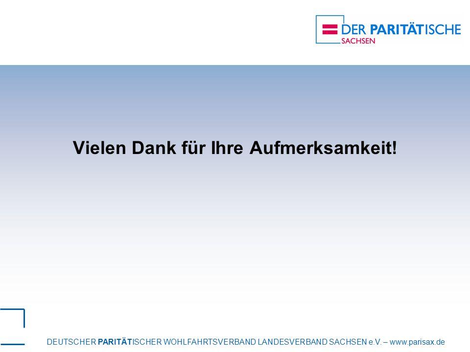 DEUTSCHER PARITÄTISCHER WOHLFAHRTSVERBAND LANDESVERBAND SACHSEN e.V. – www.parisax.de Vielen Dank für Ihre Aufmerksamkeit!