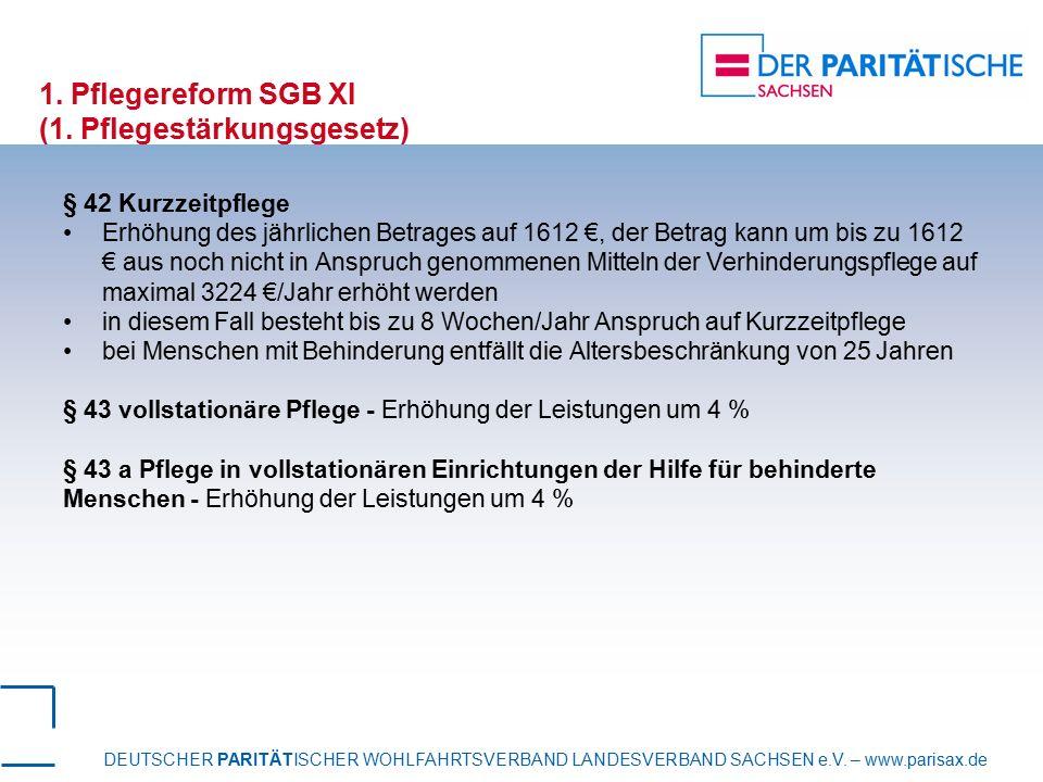 DEUTSCHER PARITÄTISCHER WOHLFAHRTSVERBAND LANDESVERBAND SACHSEN e.V. – www.parisax.de 1. Pflegereform SGB XI (1. Pflegestärkungsgesetz) § 42 Kurzzeitp