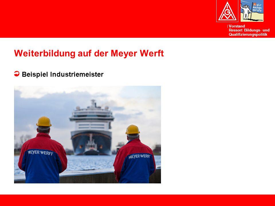 Vorstand Ressort Bildungs- und Qualifizierungspolitik Weiterbildung auf der Meyer Werft Beispiel Industriemeister